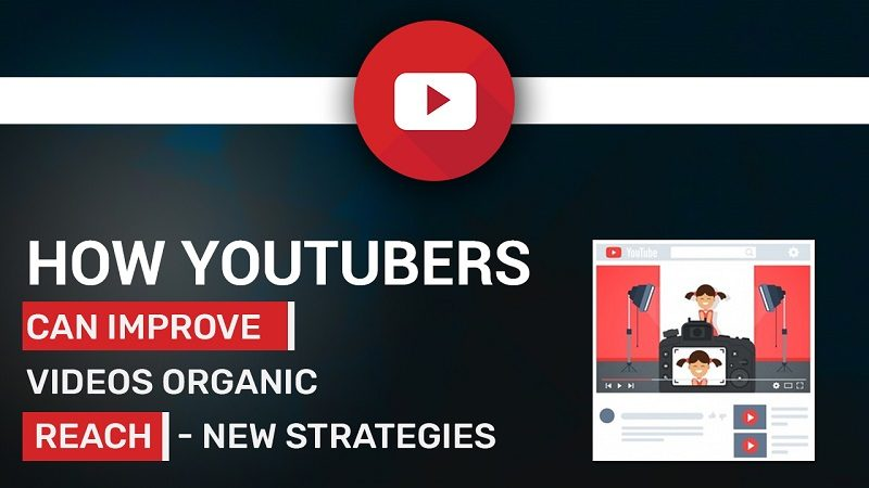 How Youtubers can improve videos organic reach – New Strategies