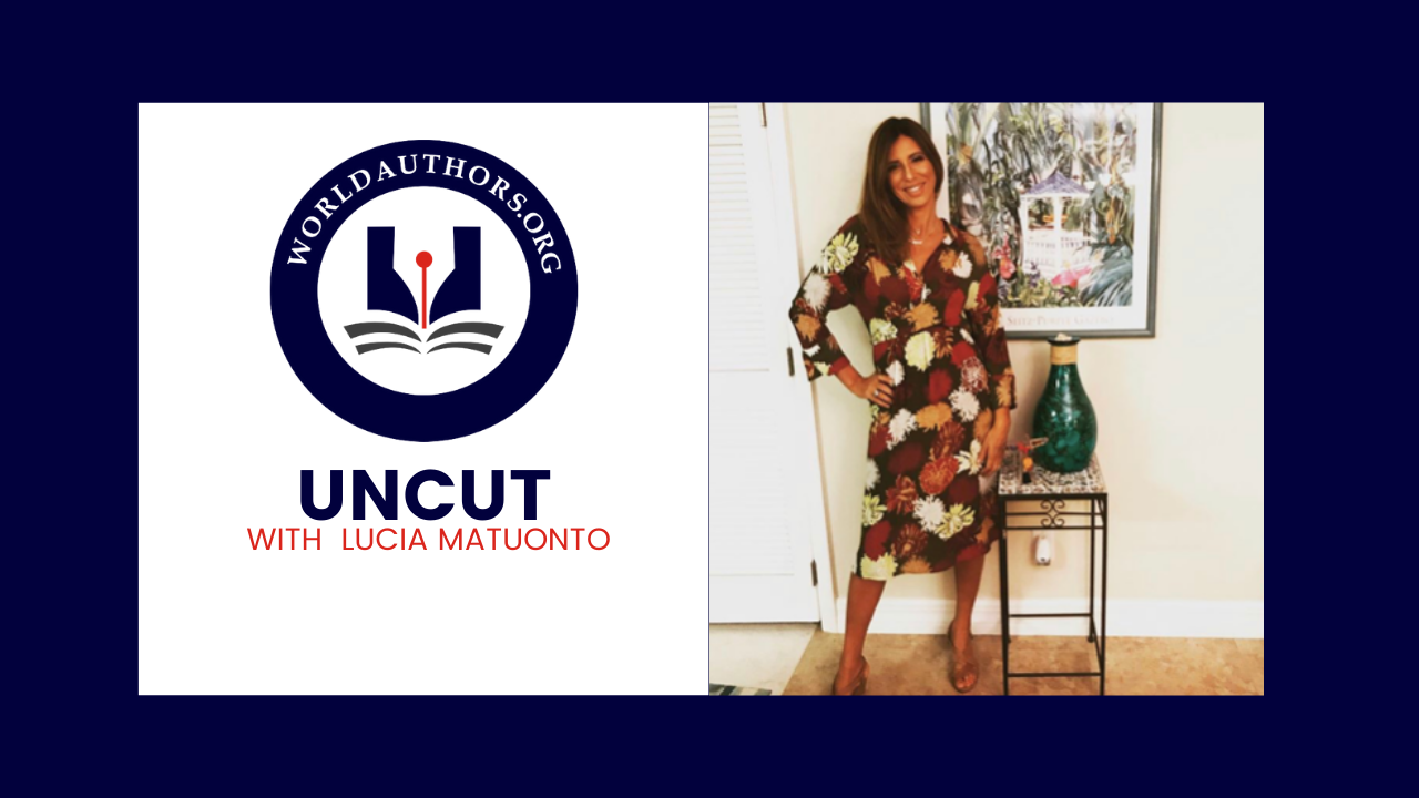 WorldAuthors.Org Launching UNCUT WITH LUCIA – A Unique Video Interview Series