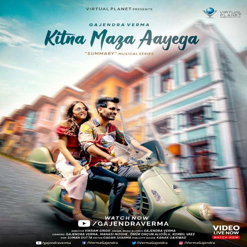 Gajendra Verma drops chapter two titled 'Kitna Maza Aayega' from his unique musical series