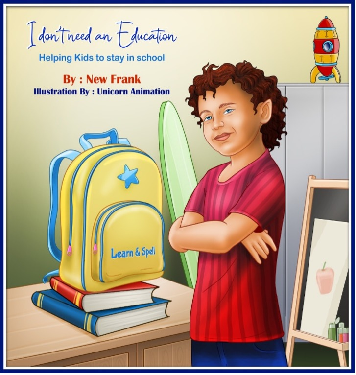 I don't need an Education – Helping Kids to stay in school, By New Frank