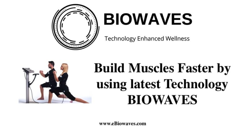 Build Muscles Faster by using latest Technology – BIOWAVES